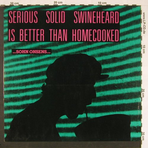 Sohn Onsens: Serious Solid Swinehead Is Better.., BAD(ow017), , 1990 - LP - C9613 - 5,00 Euro