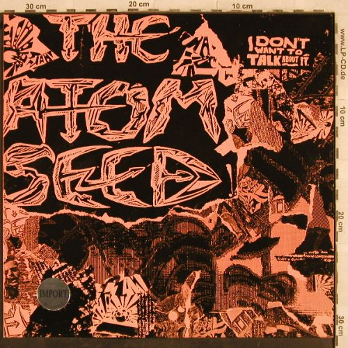 Atom Seed: I Don't Want To Talk About it, Organ 001(860 947 975), D, 1990 - 12inch - H9727 - 2,00 Euro