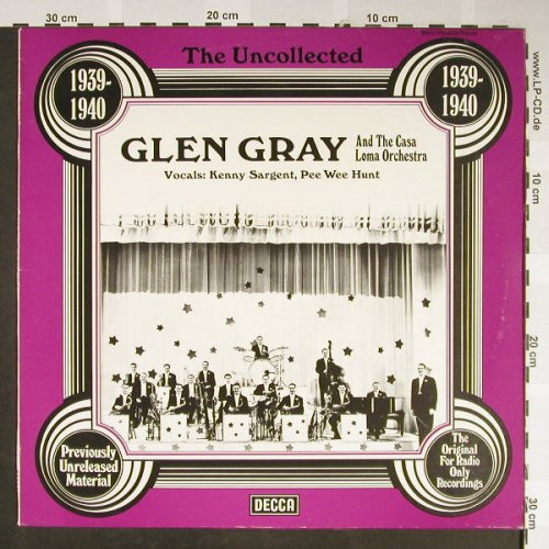 Gray,Glen & the Casa Loma Orch.: The Uncollected 1939-1940, woc, Decca(6.23553 AG), D, 1977 - LP - H2123 - 5,50 Euro