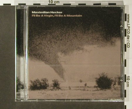 Hecker,Maximilian: I'll be a Virgin,I'll Be a Mountain, V2(VVR1042842), EC, FS-New, 2006 - CD - 96368 - 10,00 Euro