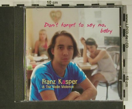 Kasper,Franz: Don't Forget To Say No, Day-Glo(DG CD110), EU, 2004 - CD - 98925 - 5,00 Euro