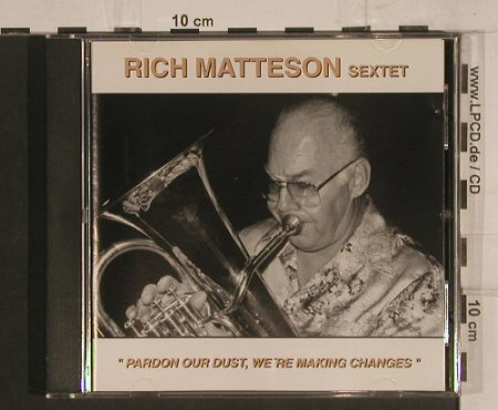 Matteson Sextet,Rich: Pardon our Dust,we're makingChanges, Four Leaf Rec(FLC cd 131), , 1995 - CD - 99777 - 9,00 Euro