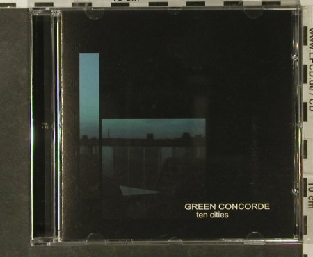 Green Concorde: Ten Cities, Moon Unit Records(MURCD 001), D, 2007 - CD - 53396 - 5,00 Euro