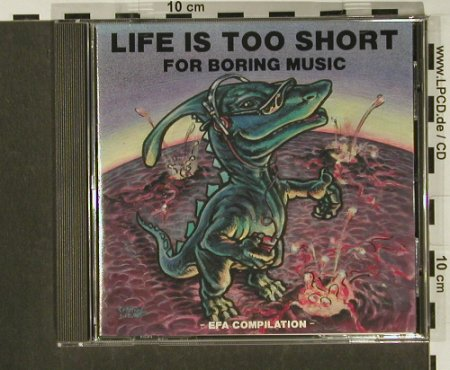 V.A.Life is too short...: for boring music, EFA(01991), D, 91 - CD - 55466 - 5,00 Euro