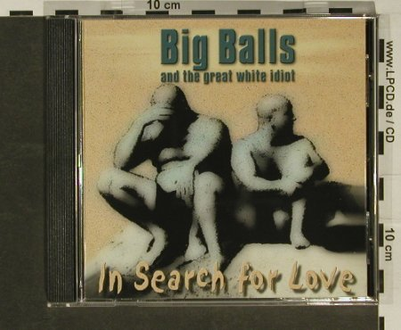 Big Balls & Great White Idiot: In Search for Love, Balls Rec.(), D, 99 - CD - 57677 - 5,00 Euro