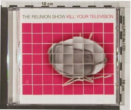 Reunion Show,The: Kill Your Television, Victory(), co, 02 - CD - 57882 - 5,00 Euro