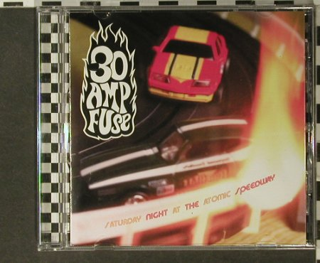 30 Amp Fuse: Saturday Night a.t. Atomic Speedway, Dedicated(), EU, 97 - CD - 64277 - 7,50 Euro