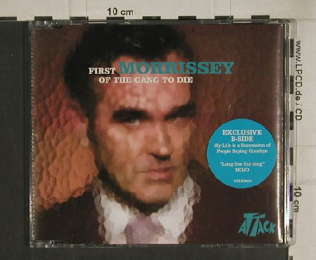 Morrissey: First of the Gang to Die+1, Attack(ATKXS003), EU, 2004 - CD5inch - 80529 - 4,00 Euro