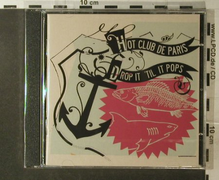 Hot Club De Paris: Drop It'til It Pops, FS-New, Moshi Moshi Records(CD16), EU, 2006 - CD - 96149 - 10,00 Euro