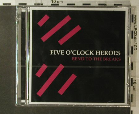 Five O'Clock Heroes: Bend To The Breaks, co, FS-New, Glaze Records(449.3045.020), D, 2006 - CD - 96159 - 10,00 Euro