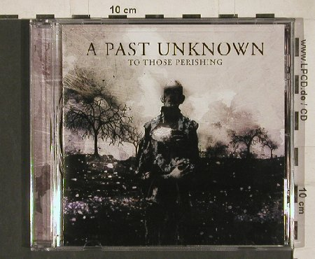 A Past Unknown: To Those Perishing, FS-New, Red Cord Rec.(RC 026), US, 2011 - CD - 80829 - 10,00 Euro