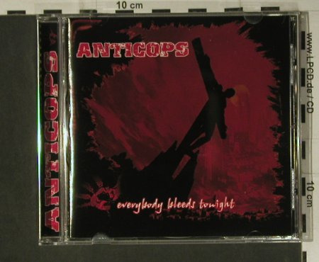 Anticops: Everybody Bleeds Tonight, Mad Mob Rec.(MM 39), D, 2004 - CD - 98705 - 12,50 Euro