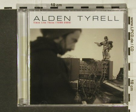Tyrell,Alden: Time Like These(1999-2006), FS-New, Clone Rec.(C#cd7), , 2006 - CD - 94357 - 12,50 Euro