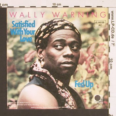 Wally Warning: Satisfied with your Love/Fed Up, Weryton/Teldec(6.14038 AC), D, 1983 - 7inch - S8404 - 2,50 Euro