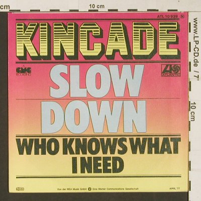 Kincade: Slow Down / Who knows what I need, Atlantic(ATL 10 929 N), D, 1977 - 7inch - S9423 - 1,50 Euro