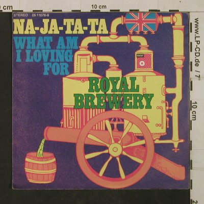 Royal Brewery: Na-Ja-Ta-Ta / What am I loving for, BASF(05 11076-6), D,  - 7inch - T1899 - 3,00 Euro