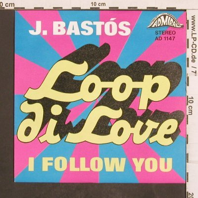 J.Bastos: Loop di Love / I follow you, Admiral(AD 1147), D,  - 7inch - T4982 - 2,50 Euro