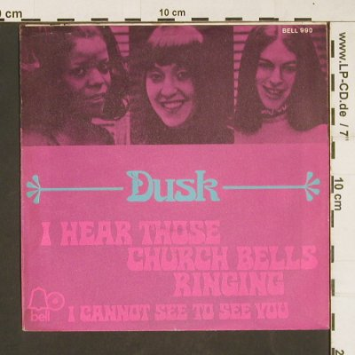 Dusk: I Hear Those Church Bells Ringing, Bell(990), D, 1971 - 7inch - S9958 - 3,00 Euro