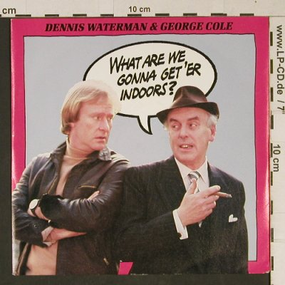 Waterman,Dennis & Cole,George: What Are We Gonna Get 'er Indoors?, EMI(MIN 101), UK, 1983 - 7inch - T1067 - 1,50 Euro