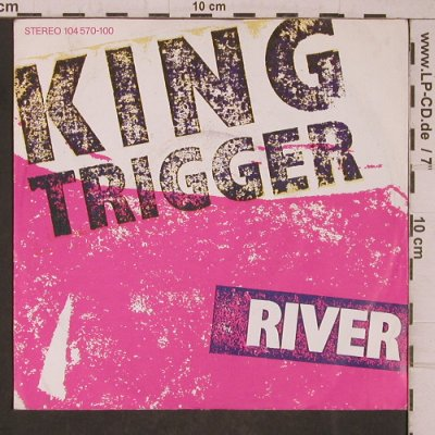 King Trigger: River, Chrysalis(104 570-100), D, 1982 - 7inch - T5440 - 4,00 Euro
